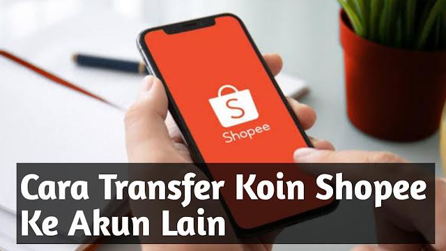 Cara Transfer Koin Shopee Ke Akun Lain