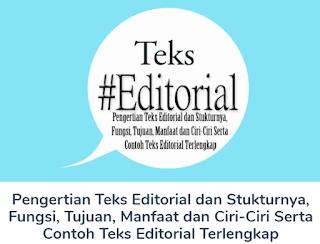 Pengertian Teks Editorial dan Stukturnya, Fungsi, dan Tujuan, Manfaat, Ciri dan Contoh Teks Editorial Terlengkap