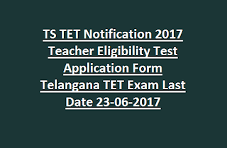 TS TET Notification 2017 Teacher Eligibility Test Application Form Telangana TET Exam Admit Card Last Date 23-06-2017
