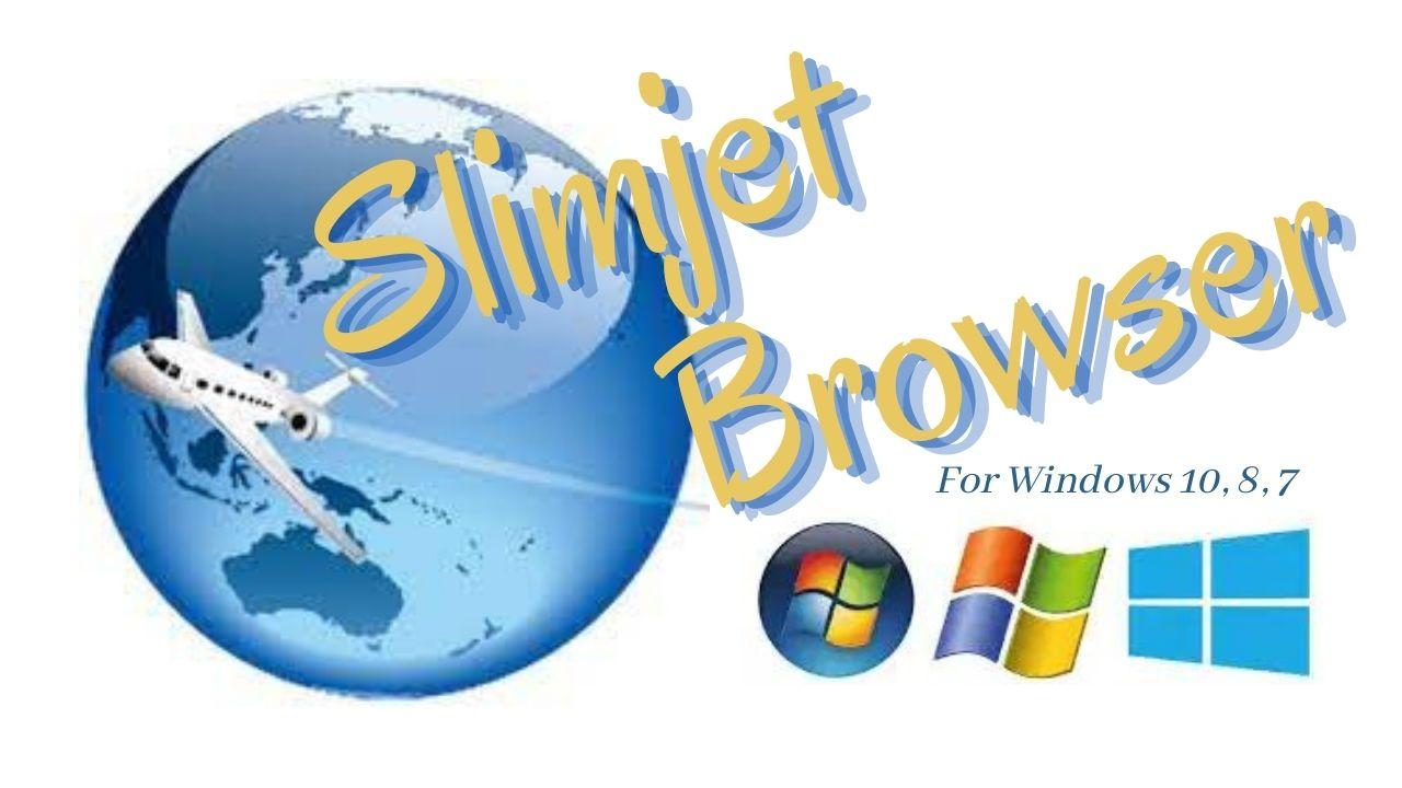 Slimjet Web Browser Download Latest Version for Windows 10, 8, 7