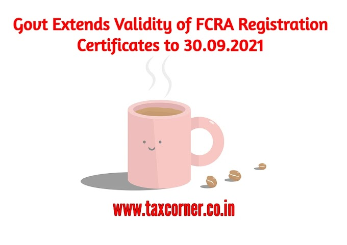 Govt Extends Validity of FCRA Registration Certificates to 30.09.2021