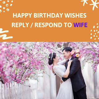 Happy Birthday Wishes Reply / Respond To Wife