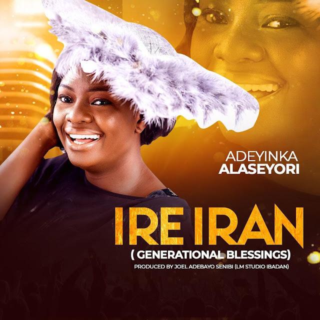 Audio: Adeyinka Alaseyori – Ire Iran