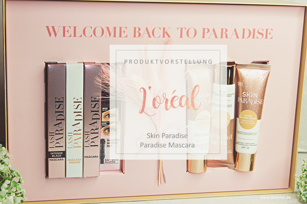 L'Oreal - Skin Paradise und Lash Paradise
