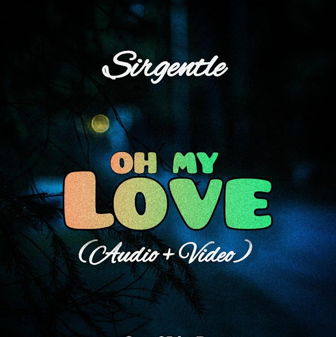 [Audio + Video] Sirgentle_Oh My Love.mp3