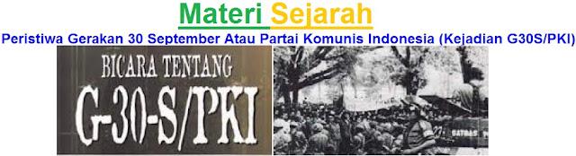 Materi Sejarah : Peristiwa Gerakan 30 September Atau Partai Komunis Indonesia (Kejadian G30S/PKI)