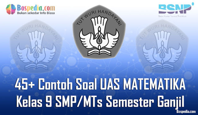 45+ Contoh Soal UAS MATEMATIKA Kelas 9 SMP/MTs Semester Ganjil Terbaru