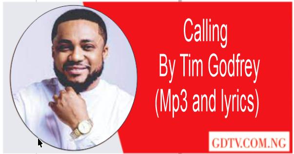 Calling lyrics by Tim Godfrey (Mp3)