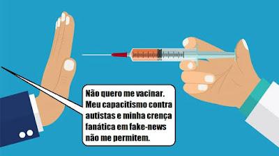 """Descrição da imagem #PraCegoVer: Uma mão de homem branco faz sinal de """"Pare"""" a uma mão de médico com uma seringa cheia de uma dose de vacina. O homem antivacina diz """"Não quero me vacinar. Meu capacitismo contra autistas e minha crença fanática em fake-news não me permitem"""". Fim da descrição."""