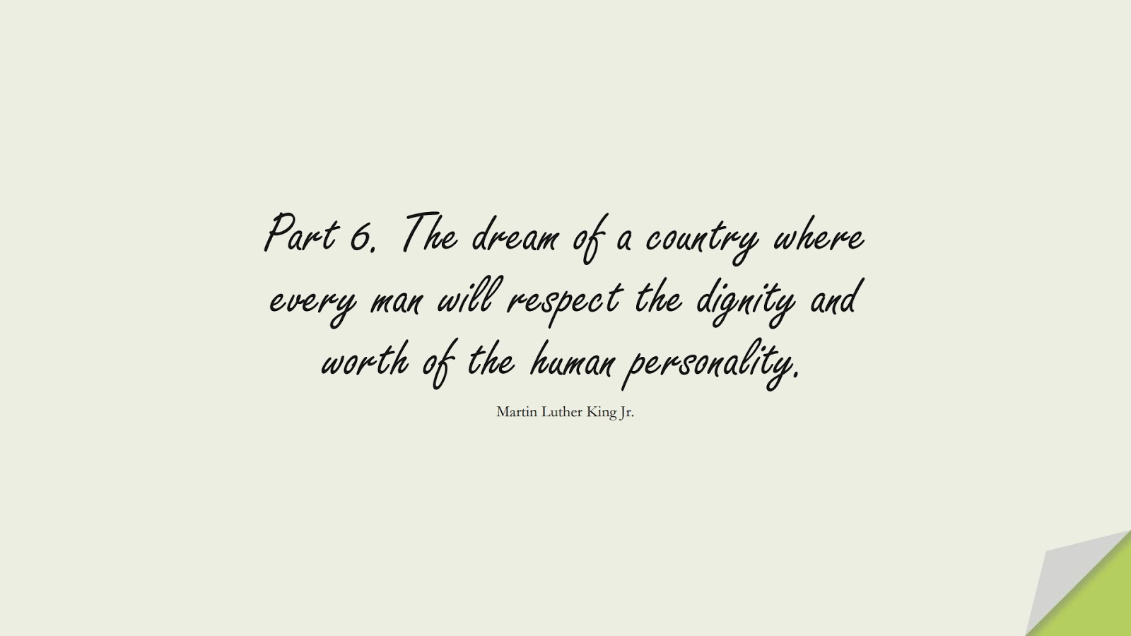 Part 6. The dream of a country where every man will respect the dignity and worth of the human personality. (Martin Luther King Jr.);  #HumanityQuotes