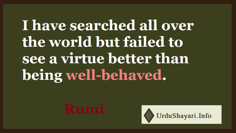 Best Rumi quotes, Virtue, Well mannered and well behaved quote