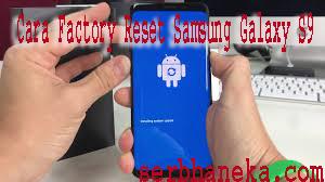Cara Factory Reset Samsung Galaxy S9/S9+