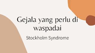 gejala-gejala yang perlu diketahui stockholm syndrome