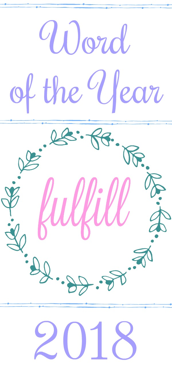 Word of the Year 2018 - Fulfill, word of the year, blogger word of the year, what is your word of the year, how to choose a word of the year, best word of the year ideas, Happy New Year, health