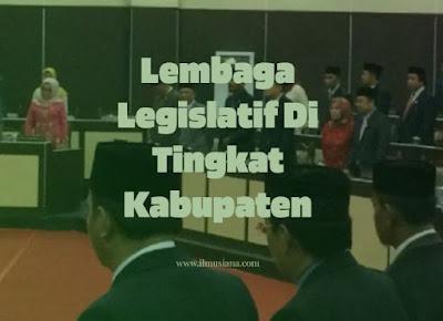 Lembaga Legislatif Di Tingkat Kabupaten