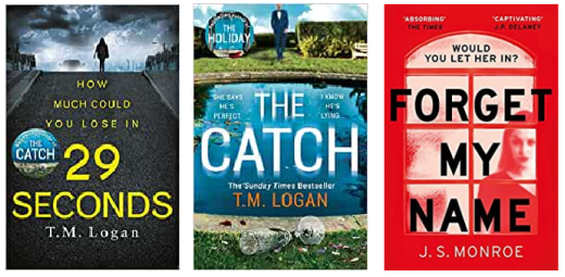 The Catch by T. M Logan, 29 Seconds by T. M Logan,   Forget My Name by J. S Monroe