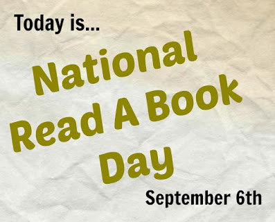 This image only contains text stating,Today is ...National Read A Book Day September 6th