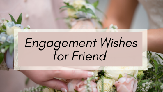 Engagement Wishes for Friend