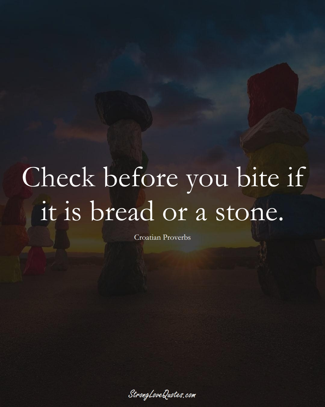 Check before you bite if it is bread or a stone. (Croatian Sayings);  #EuropeanSayings