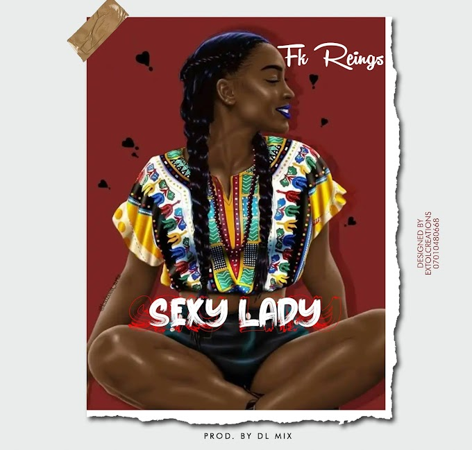 [MUSIC]:Fk Reigns - Sexy Lady||Arewapulisize