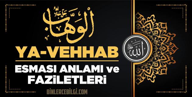 Allah'ın 99 ism-i şerifi Esmaül Hüsna olan El-Vehhab ne demek, anlamı, zikri, fazileti nedir? El-Vehhab Ebced değeri, zikir adedi ve günü