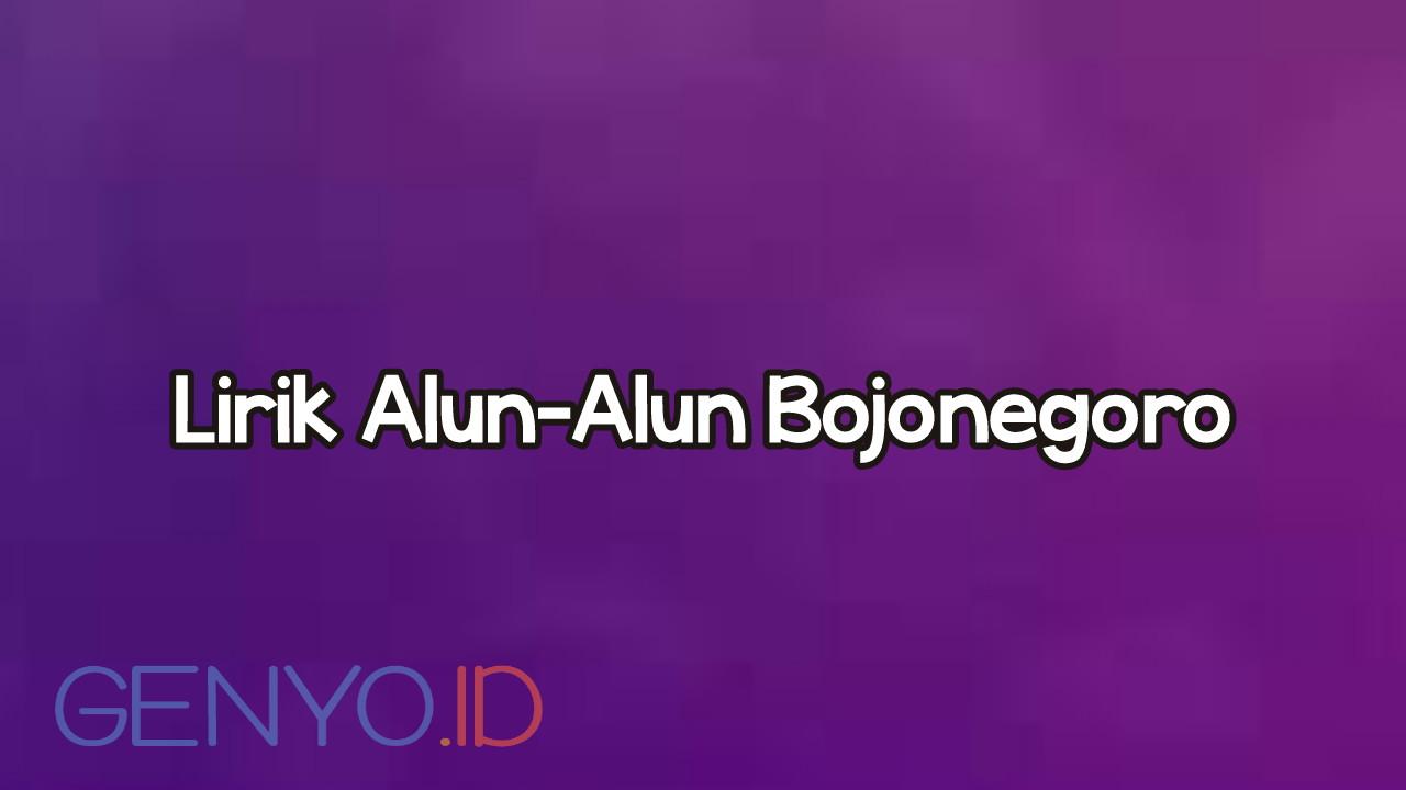 Lirik Lagu Alun-Alun Bojonegoro Terbaru
