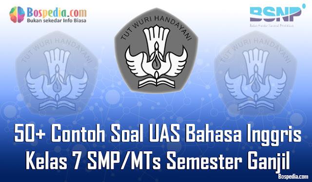 50+ Contoh Soal UAS Bahasa Inggris Kelas 7 SMP/MTs Semester Ganjil Terbaru
