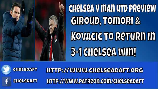 Video: Chelsea v Manchester United Preview | Giroud, Tomori & Kovacic to Return | Chelsea to win 3-1.
