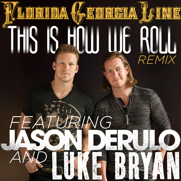 Florida Georgia Line - This Is How We Roll (Remix) [feat. Jason Derulo & Luke Bryan] - Single Cover