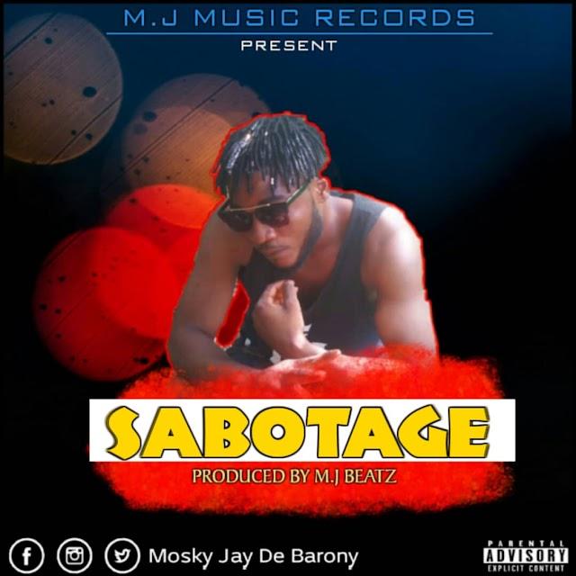 Mosky Jay-Sabotage(Prod.By MJ Beatz)