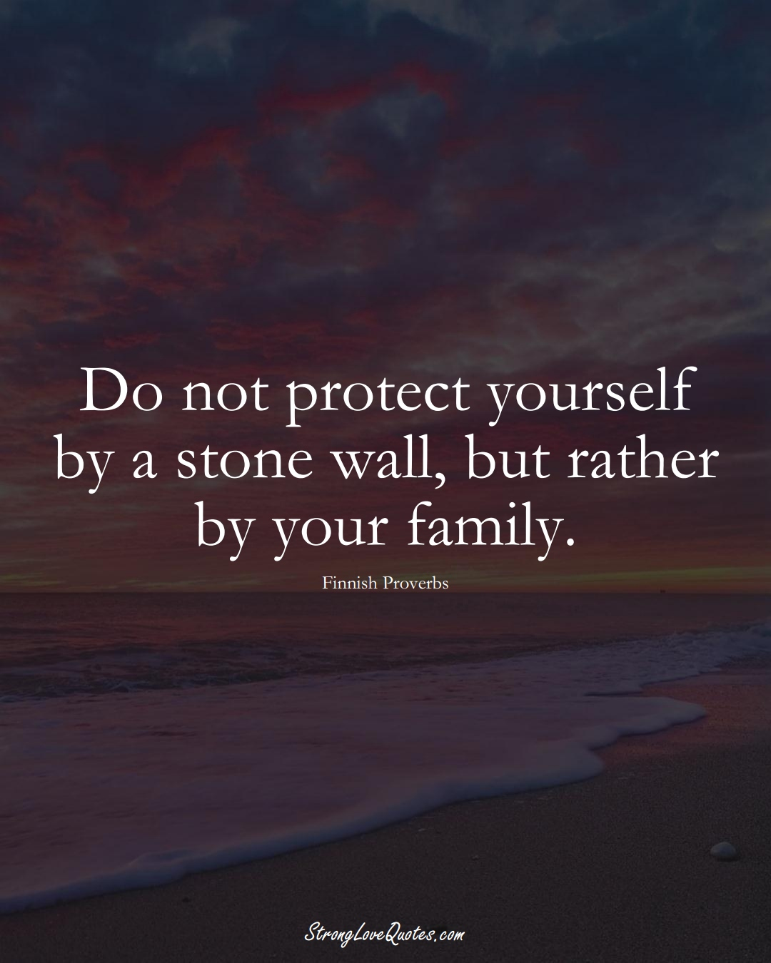 Do not protect yourself by a stone wall, but rather by your family. (Finnish Sayings);  #EuropeanSayings