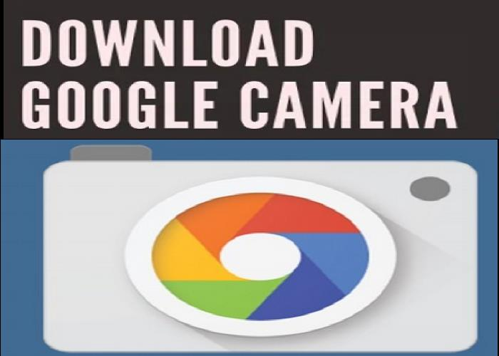 Download Google Camera (GCam APK) All versions For All