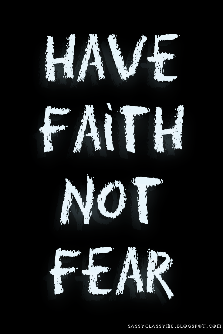Have Faith Not Fear