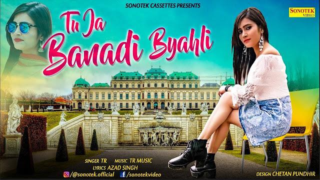 Tu Ja Banadi Byahli  TR Rohtak Haryanvi Lyrics