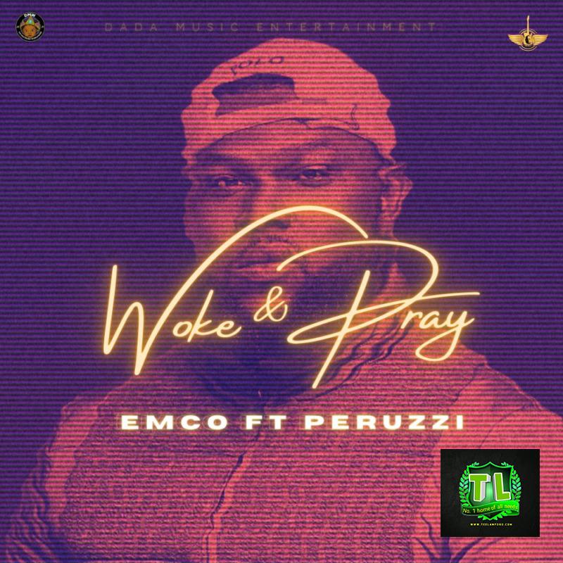 Emco-Woke-&-Pray-Ft-Perruzi-mp3-download-Teelamford