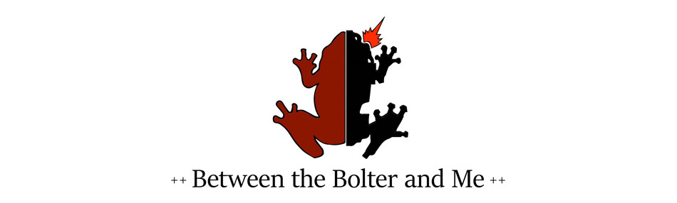 Between the Bolter and Me