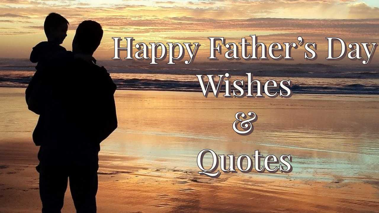 Happy father's Day Wishes, Quotes, Messages | Fathers day 2021