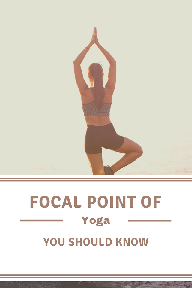 Focal points of yoga you should know!