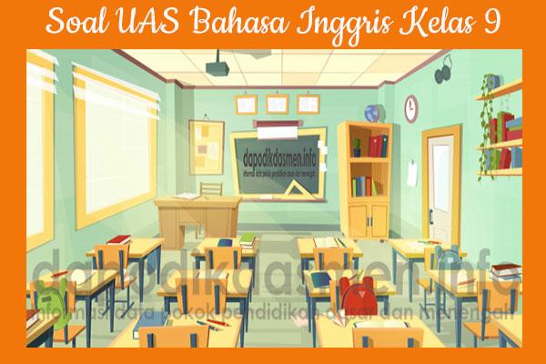 Soal PAS/UAS Bahasa Inggris Kurikulum 2013 Kelas 9, Soal dan Kunci Jawaban PAS/UKK Bahasa Inggris Kelas 9 Kurtilas, Contoh Soal PAS (UAS) Bahasa Inggris SMP/MTs Kelas 9 K13, Soal UAS/PAS Bahasa Inggris SMP/MTs IX Lengkap dengan Kunci Jawaban