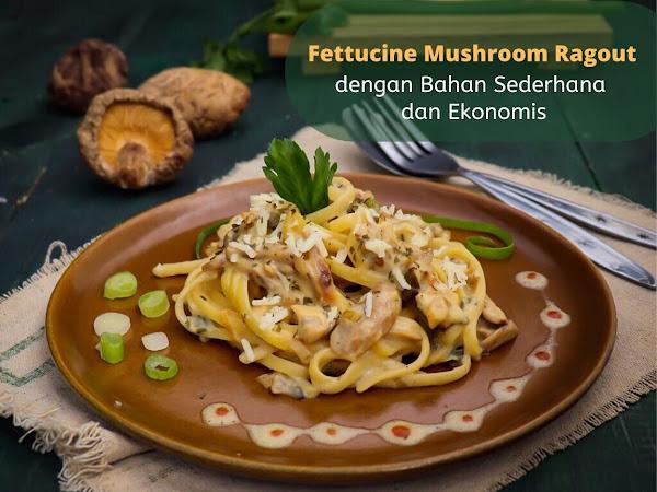 Fettucine Mushroom Ragout dengan Bahan Sederhana dan Ekonomis