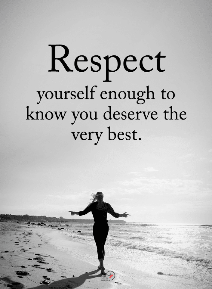 Quotes Respect Yourself Enough To Know You Deserve The Very Best