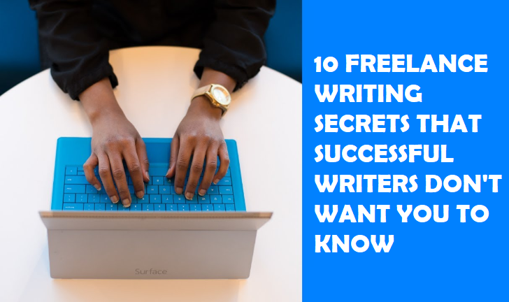 10 FREELANCE WRITING SECRETS THAT SUCCESSFUL WRITERS DON'T WANT YOU TO KNOW