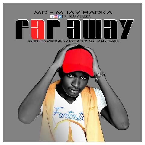 NEW MUSIC: FAR AWAY - MR MJ BARKA (prod. MR MJ BARKA )