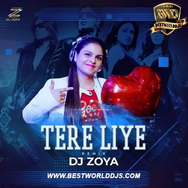 TERE LIYE - DJ ZOYA REMIX