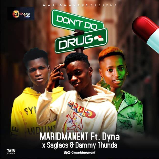 Maridmanent Ft. Dyna X Saglacs X Dammythunda – Don't Do Drug