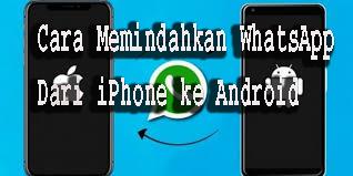 3 Metode Cara Memindahkan WhatsApp Dari iPhone ke Android 1
