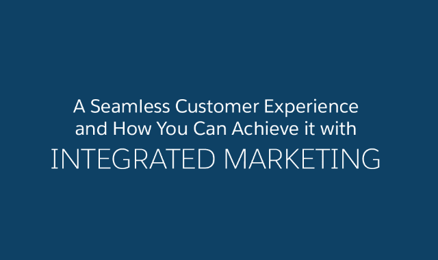 A Seamless Customer Experience: How You Can Achieve It with Integrated Marketing