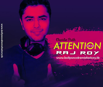 Attention (Club Mix) - Charlie Puth - DJ Raj Roy