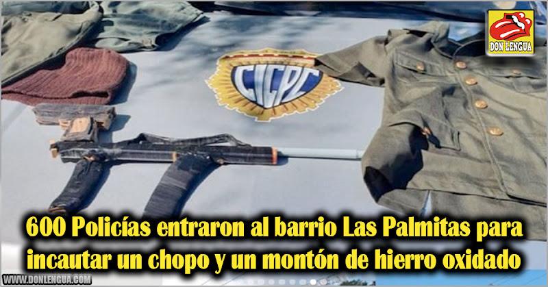 600 Policías entraron al barrio Las Palmitas para incautar un chopo y un montón de hierro oxidado