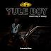 Audio:Country Boy Ft S2kizzy - YULE BOY:Download